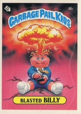 1985 Garbage Pail Kids Stickers Checklist: Blasted Billy #8b Non-Sports Card